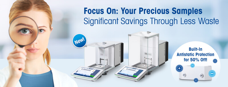 Focus on Small Samples with the New METTLER TOLEDO XPR Balance Portfolio, Plus 50% Off Integrated Static Protection for a Limited Time